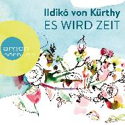 Cover-Bild zu Kürthy, Ildikó von: Es wird Zeit (Ungekürzte Autorinnenlesung) (Audio Download)