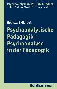 Cover-Bild zu Psychoanalytische Pädagogik - Psychoanalyse in der Pädagogik (eBook) von Hierdeis, Helmwart