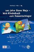 Cover-Bild zu 100 Jahre Biene Maja - Vom Kinderbuch zum Kassenschlager (eBook) von Weiß, Harald (Hrsg.)