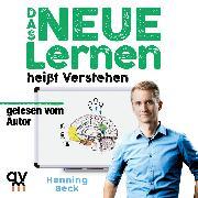 Cover-Bild zu Beck, Henning: Das neue Lernen: heißt Verstehen (Audio Download)