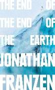Cover-Bild zu The End of the End of the Earth von Franzen, Jonathan