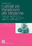 Cover-Bild zu Fußball als Paradoxon der Moderne (eBook) von Müller, Marion