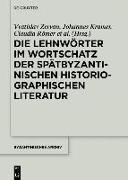 Cover-Bild zu Die Lehnwörter im Wortschatz der spätbyzantinischen historiographischen Literatur (eBook) von Zervan, Vratislav (Hrsg.)