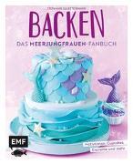 Cover-Bild zu Rinner, Stephanie Juliette: Backen - Das Meerjungfrauen-Fanbuch