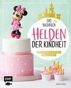 Cover-Bild zu Ascanelli, Monique: Helden der Kindheit - Das Backbuch - Motivtorten, Muffins, Kekse & mehr