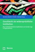Cover-Bild zu Amstutz, Nathalie (Hrsg.): Geschlecht als widersprüchliche Institution
