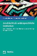 Cover-Bild zu Funder, Maria (Hrsg.): Geschlecht als widersprüchliche Institution (eBook)