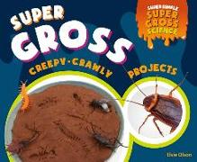 Cover-Bild zu Olson, Elsie: Super Gross Creepy-Crawly Projects