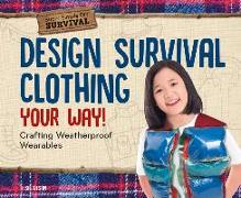 Cover-Bild zu Olson, Elsie: Design Survival Clothing Your Way!: Crafting Weatherproof Wearables