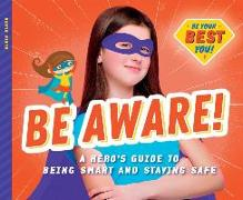 Cover-Bild zu Olson, Elsie: Be Aware!: A Hero's Guide to Being Smart and Staying Safe