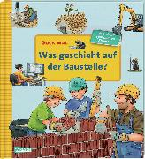Cover-Bild zu Gellersen, Ruth: Guck mal: Was geschieht auf der Baustelle?