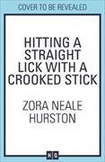 Cover-Bild zu Hurston, Zora Neale: Hitting a Straight Lick with a Crooked Stick