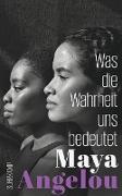 Cover-Bild zu Angelou, Maya: Was die Wahrheit uns bedeutet (eBook)
