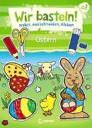 Cover-Bild zu Pautner, Norbert: Wir basteln! - Malen, Ausschneiden, Kleben - Ostern