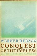 Cover-Bild zu Herzog, Werner: Conquest of the Useless