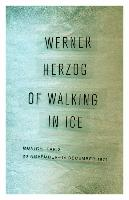 Cover-Bild zu Herzog, Werner: Of Walking in Ice: Munich-Paris, 23 November-14 December 1974