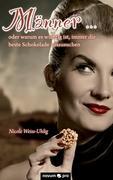 Cover-Bild zu Weiss-Uhlig Nicole: Männer ... oder warum es wichtig ist, immer die beste Schokolade auszusuchen