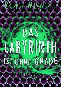 Cover-Bild zu Wekwerth, Rainer: Das Labyrinth ist ohne Gnade (eBook)