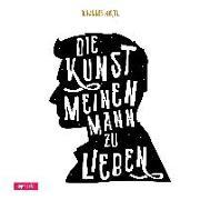 Cover-Bild zu Hartl, Johannes: Die Kunst, meinen Mann zu lieben