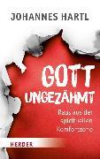 Cover-Bild zu Hartl, Johannes: Gott ungezähmt (eBook)