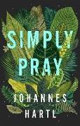 Cover-Bild zu Hartl, Johannes: Simply Pray