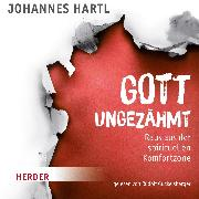 Cover-Bild zu Hartl, Johannes: Gott ungezähmt (Audio Download)