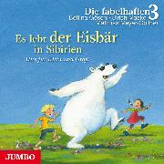 Cover-Bild zu 3, Die fabelhaften: Es lebt der Eisbär in Sibirien. Die schönsten Kinderzimmerhits (Audio Download)