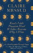 Cover-Bild zu Messud, Claire: Kant's Little Prussian Head and Other Reasons Why I Write