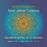 Cover-Bild zu Cartsburg, Sarah Jasmin: Gluecklich & Frei in 12 Minuten (Audio Download)