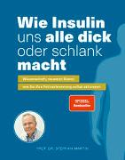 Cover-Bild zu Prof. Dr. Martin, Stephan: Wie Insulin uns alle dick oder schlank macht