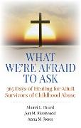 Cover-Bild zu Board, Sherri L.: What We're Afraid to Ask: 365 Days of Healing for Adult Survivors of Childhood Abuse (eBook)