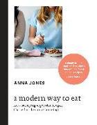Cover-Bild zu Jones, Anna: A Modern Way to Eat