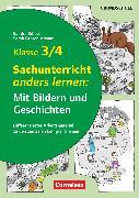 Cover-Bild zu Bülow, Sandra: Mit Bildern und Geschichten lernen, Klasse 3/4, Sachunterricht anders lernen: Mit Bildern und Geschichten, Differenziertes Arbeitsmaterial zu den zentralen Lehrplanthemen, Kopiervorlagen