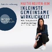 Cover-Bild zu Nguyen-Kim, Mai Thi: Die kleinste gemeinsame Wirklichkeit - Wahr, falsch, plausibel - Die größten Streitfragen wissenschaftlich geprüft (Gekürzte Autorinnenlesung) (Audio Download)