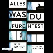 Cover-Bild zu Swanson, Peter: Alles, was du fürchtest (Audio Download)