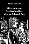 Cover-Bild zu Fallada, Hans: Ma¨rchen vom Stadtschreiber der aufs Land flog (eBook)