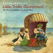 Cover-Bild zu Fallada, Hans: Liebe, Triebe, Ostseestrand (Audio Download)