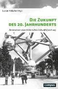 Cover-Bild zu Hölscher, Lucian (Hrsg.): Die Zukunft des 20. Jahrhunderts