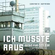 Cover-Bild zu Hoffmann, Constantin: Ich musste raus. Wege aus der DDR (Audio Download)