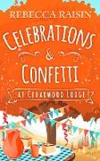 Cover-Bild zu Raisin, Rebecca: Celebrations and Confetti At Cedarwood Lodge (eBook)