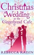 Cover-Bild zu Raisin, Rebecca: Christmas Wedding At The Gingerbread Cafe (The Gingerbread Cafe, Book 3) (eBook)
