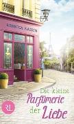 Cover-Bild zu Raisin, Rebecca: Die kleine Parfümerie der Liebe