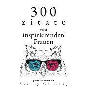 Cover-Bild zu Austen, Jane: 300 Zitate von inspirierenden Frauen (Audio Download)