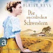 Cover-Bild zu Renk, Ulrike: Die australischen Schwestern - Die Australien Saga, (Ungekürzt) (Audio Download)