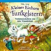 Cover-Bild zu Berg, Mila: Kleines Einhorn Funkelstern. Vorlesegeschichten aus dem Wunschwald (Audio Download)