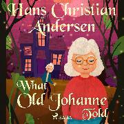 Cover-Bild zu Andersen, H.C.: What Old Johanne Told (Audio Download)