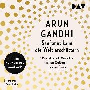 Cover-Bild zu eBook Sanftmut kann die Welt erschüttern. 150 inspirierende Weisheiten meines Großvaters Mahatma Gandhi