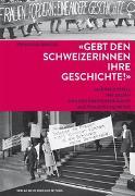 Cover-Bild zu 'Gebt den Schweizerinnen ihre Geschichte!' von Rogger, Franziska