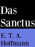 Cover-Bild zu Das Sanctus (eBook) von Hoffmann, E. T. A.