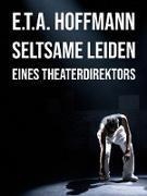 Cover-Bild zu Seltsame Leiden eines Theaterdirektors (eBook) von Hoffmann, E. T. A.